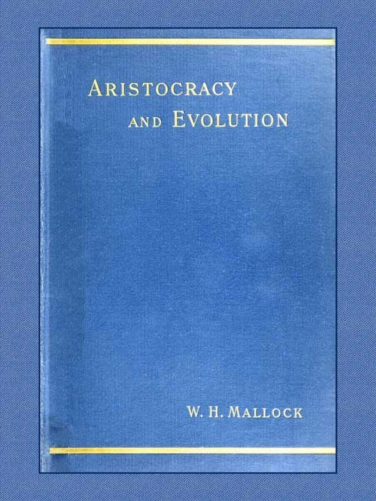 Aristocracy & Evolution A Study of the Rights, the Origin, and the Social Functions of the Wealthier Classes