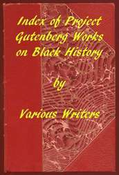 Index of Project Gutenberg Works on Black History A 2019 Project Gutenberg Contribution for Black History Month