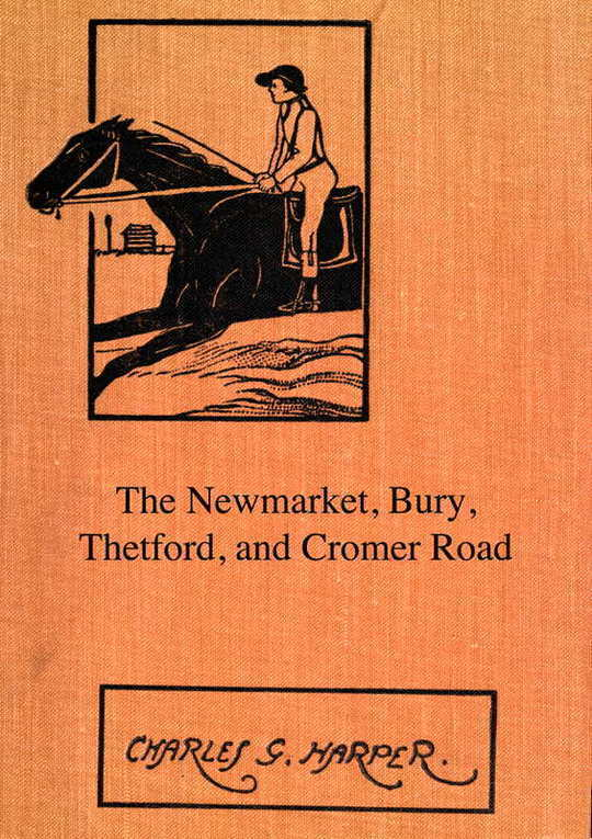 The Newmarket, Bury, Thetford and Cromer Road Sport and history on an East Anglian turnpike