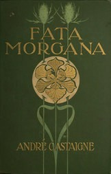 Fata Morgana A Romance of Art Student Life in Paris