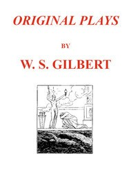 Original Plays The Wicked World; Pygmalion and Galatea; Charity; The Princess; The Palace of Truth; Trial by Jury