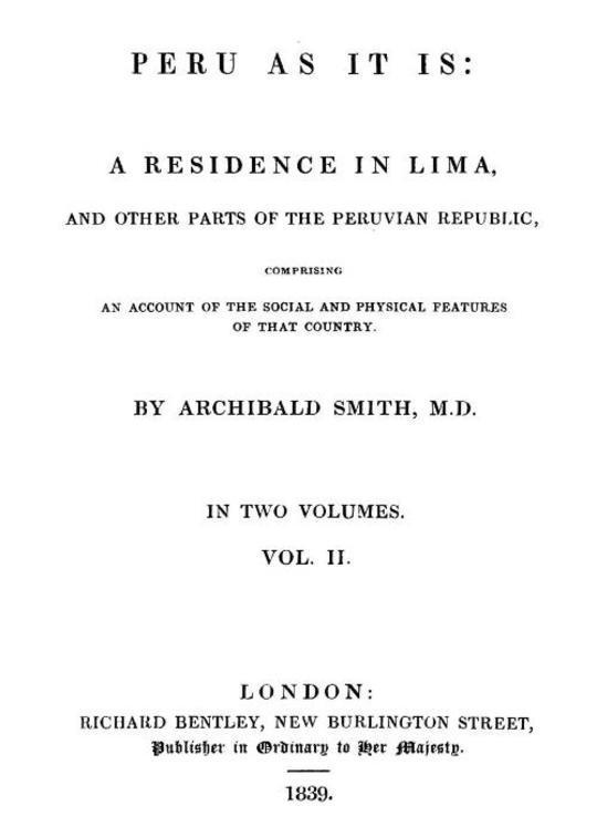 Peru as It Is, Volume II (of 2) A Residence in Lima, and Other Parts of the Peruvian Republic, Comprising an Account of the Social and Physical Features of That Country