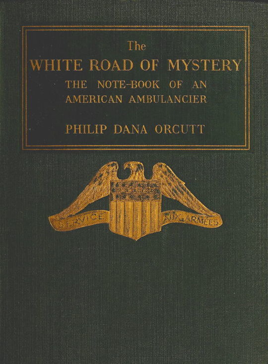 The White Road of Mystery The Note-Book of an American Ambulancier