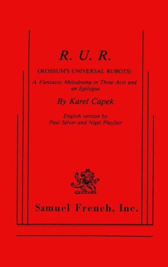R.U.R. (Rossum's Universal Robots) A Fantastic Melodrama in Three Acts and an Epilogue