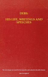Debs: His Life, Writings and Speeches, with a Department of Appreciations