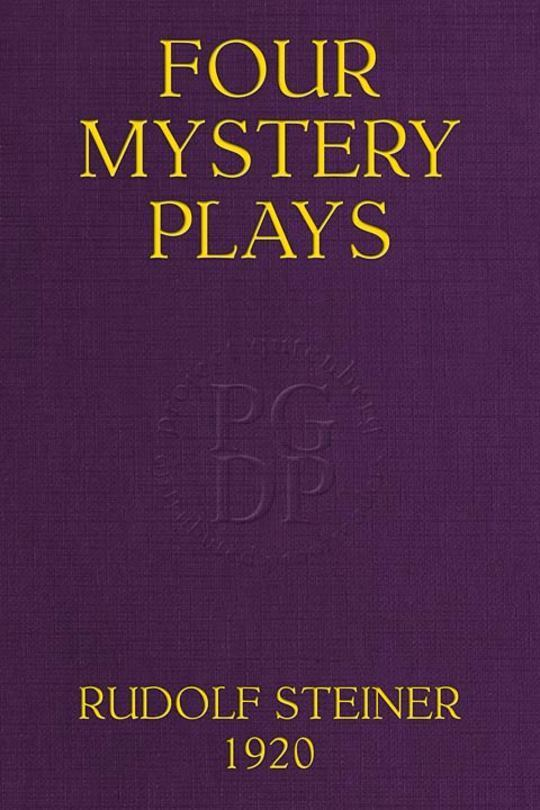 Four Mystery Plays The Portal of Initiation - The Soul's Probation - The Guardian of the Threshold - The Soul's Awakening