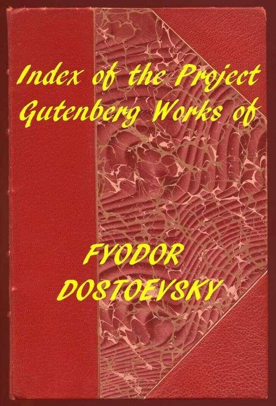 Index of the Project Gutenberg Works of Fyodor Dostoevsky