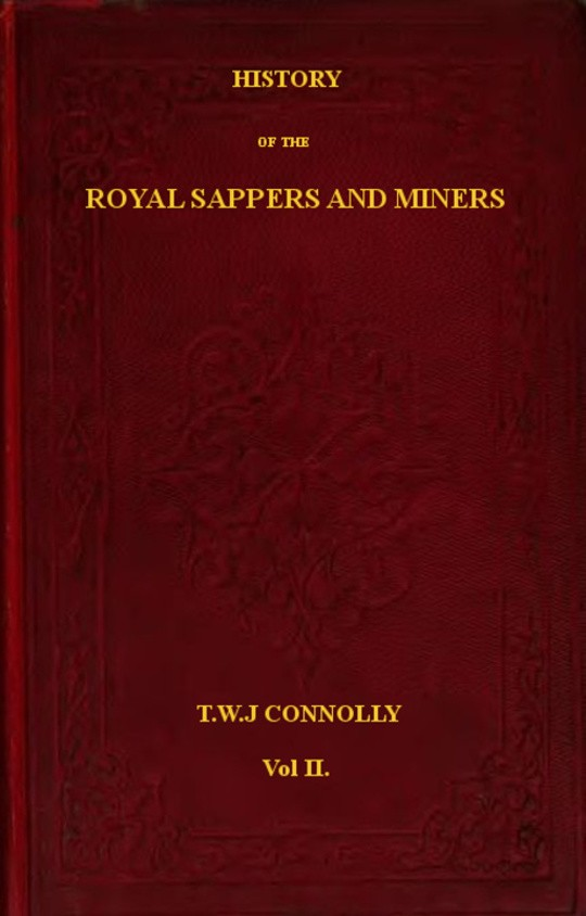 History of the Royal Sappers and Miners, Vol. 2 (of 2) From the Formation of the Corps in March 1712 to the date when its designation was changed to that of Royal Engineers