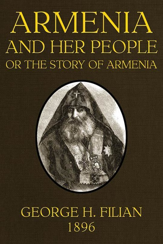 Armenia and Her People or The Story of Armenia by an Armenian