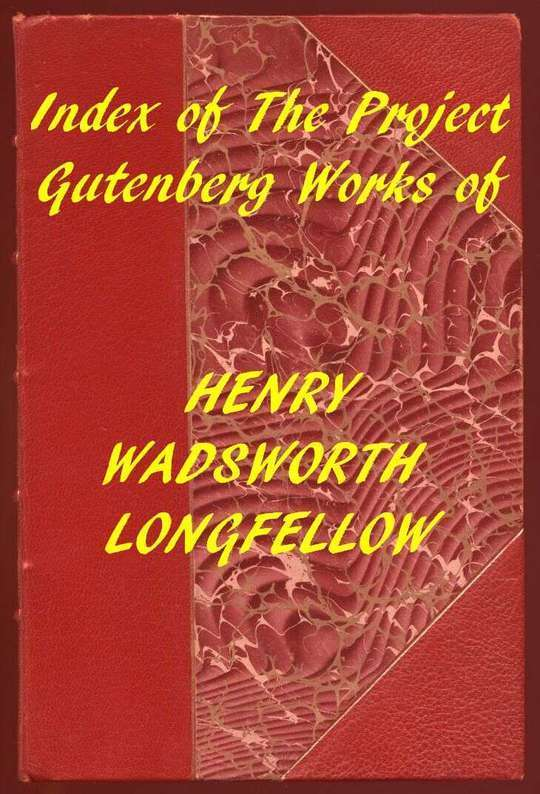 Index of the Project Gutenberg Works of Henry Wadsworth Longfellow