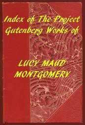 Index of the Project Gutenberg Works of Lucy Maud Montgomery