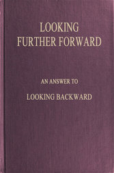 Looking Further Forward An Answer to Looking Backward by Edward Bellamy