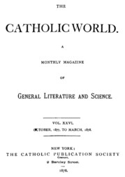 The Catholic World, Vol. 26, October, 1877, to March, 1878 A Monthly Eclectic Magazine