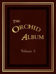 The Orchid Album, Volume 3 Comprising Coloured Figures and Descriptions of New, Rare, and Beautiful Orchidaceous Plants