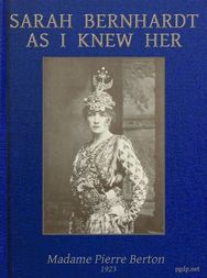 Sarah Bernhardt as I knew her The Memoirs of Madame Pierre Berton as told to Basil Woon