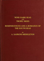 Wine-Dark Seas and Tropic Skies Reminiscences and a Romance of the South Seas