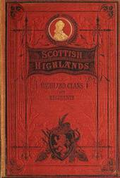 "The Scottish Highlands, Highland Clans and Highland Regiments, Volume I (of 2) On the Basis of Browne's ""History of the Highlands and Clans,"" but Entirely Re-Modelled and to a Large Extent Re-Written"
