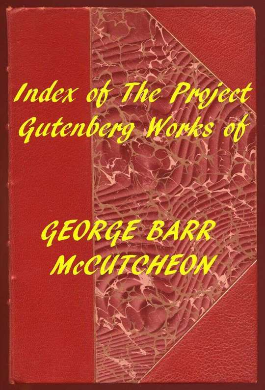 Index of the Project Gutenberg Works of George Barr McCutcheon