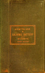 How to Use a Galvanic Battery in Medicine and Surgery A Discourse Delivered Before the Hunterian Society, Third Edition