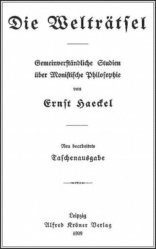 Die Welträtsel Gemeinverständliche Studien über Monistische Philosophie