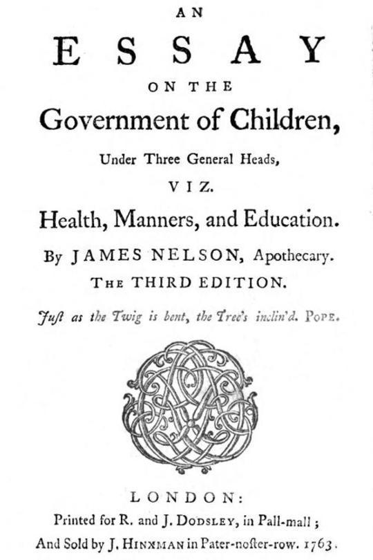 An essay on the government of children, under three general heads, viz. health, manners, and education