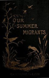 Our Summer Migrants An Account of the Migratory Birds which pass the Summer in the British Islands.