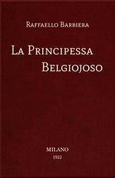 La Principessa Belgiojoso Da memorie mondane inedite o rare e da archivii segreti di Stato