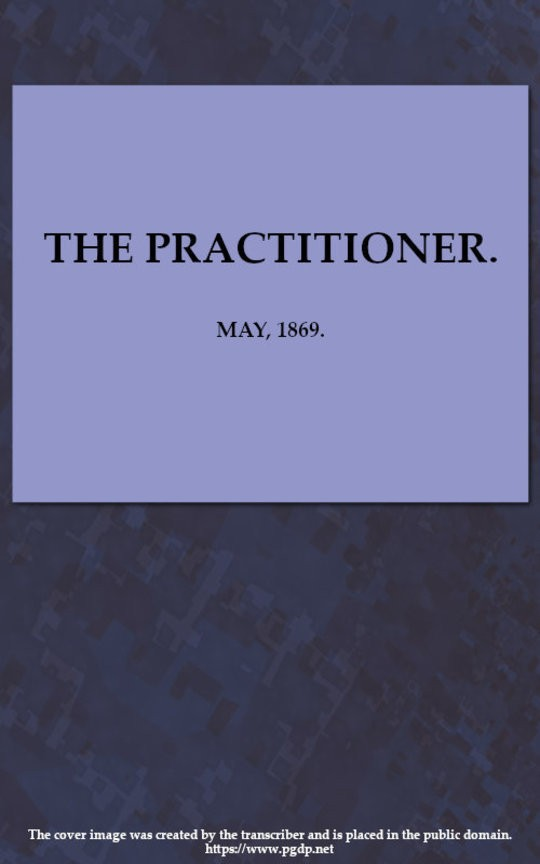 The Practitioner. May, 1869. A Monthly Journal of Therapeutics