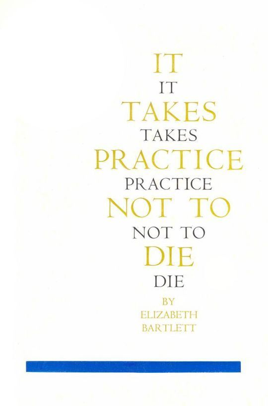 It Takes Practice Not To Die
