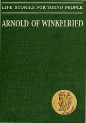 Arnold of Winkelried, The Hero of Sempach Life Stories for Young People