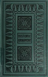 Historic Ornament, Vol 1 (of 2) Treatise on decorative art and architectural ornament