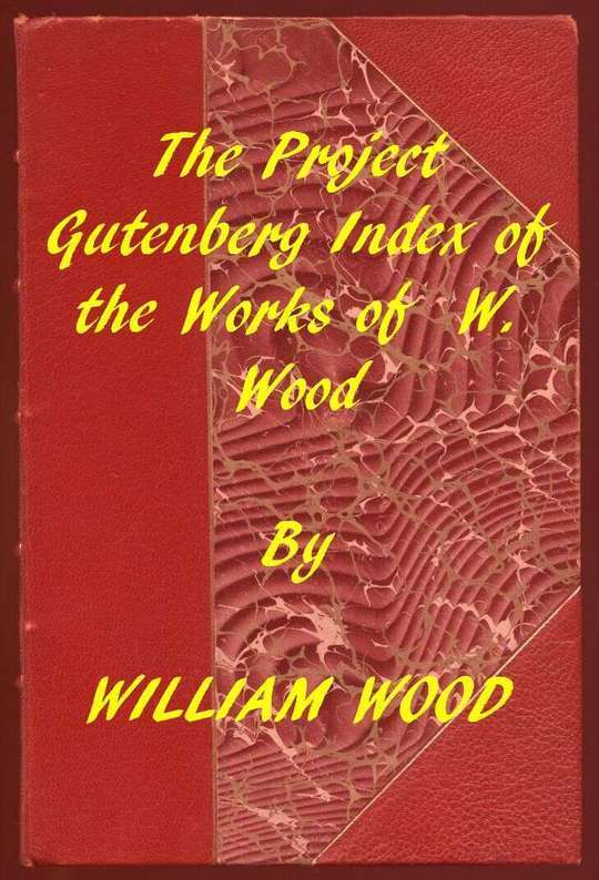 Index of the Project Gutenberg Works of William Wood