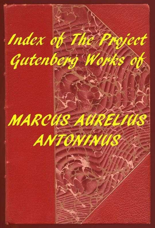 Index of the Project Gutenberg Works of Marcus Aurelius Antoninus