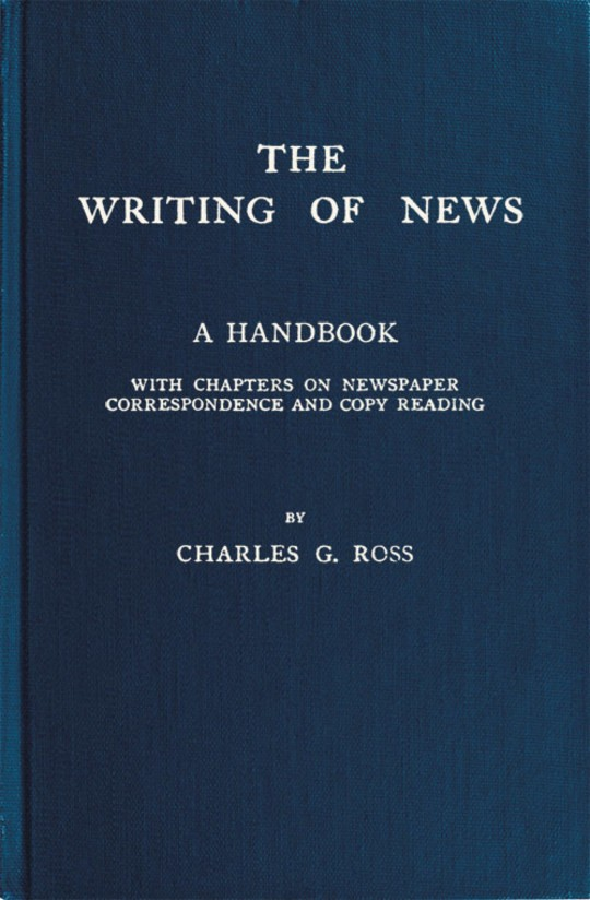 The Writing of News A Handbook with Chapters on Newspaper Correspondence and Copy Reading