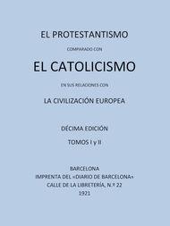El Protestantismo comparado con el Catolicismo en sus relaciones con la Civilización Europea (Vols 1-2)