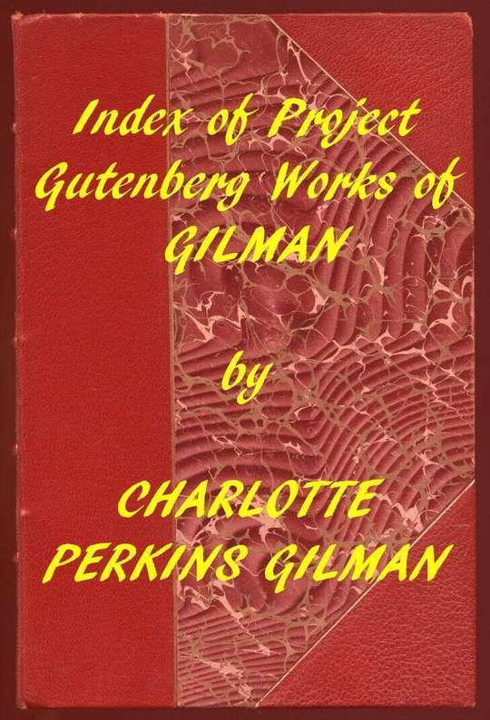 Index of the Project Gutenberg Works of Charlotte Perkins Gilman