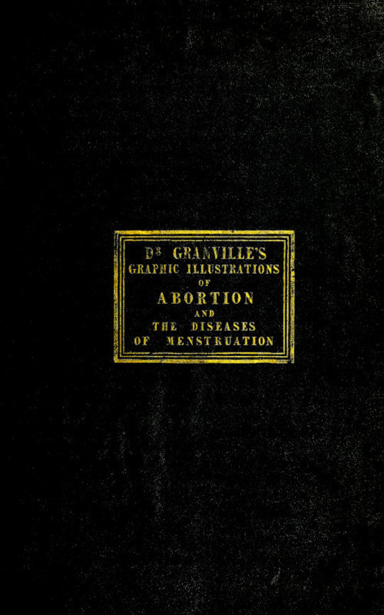 Graphic illustrations of abortion and the diseases of menstruation Consisting of Twelve Plates from Drawings Engraved on Stone, and Coloured by Mr. J. Perry, and Two Copper-plates from the Philosophical Transactions, Coloured by the Same Artist. the Whole Representing Forty-five Specimens of Aborted Ova and Adventitious Productions of the Uterus, With Preliminary Observations, Explanations of the Figures and Remarks, Anatomical and Physiological.
