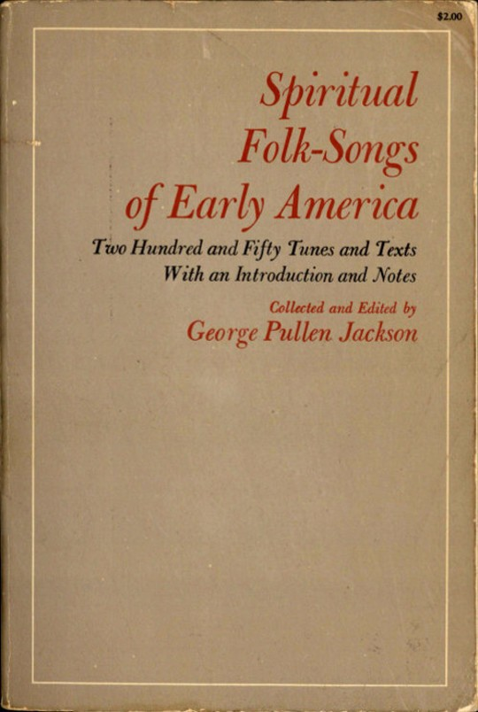 Spiritual Folk-Songs of Early America Two Hundred and Fifty Tunes and Texts With an Introduction and Notes
