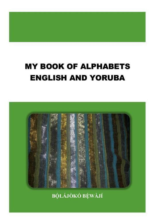 MY BOOK OF ALPHABETS ENGLISH AND YORUBA