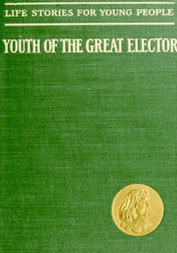 The Youth of the Great Elector Life Stories for Young People