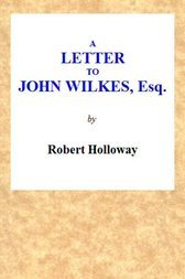 A Letter to John Wilkes, Esq. Sheriff of London and Middlesex