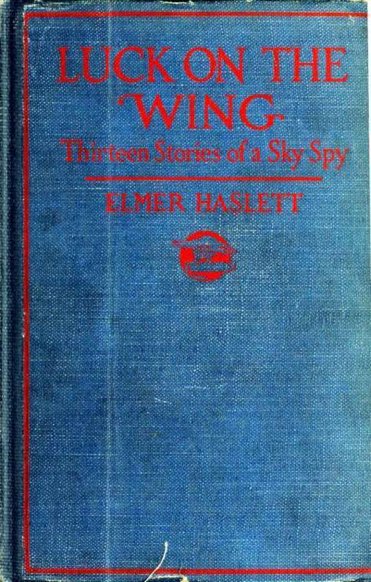 Luck on the Wing Thirteen Stories of a Sky Spy