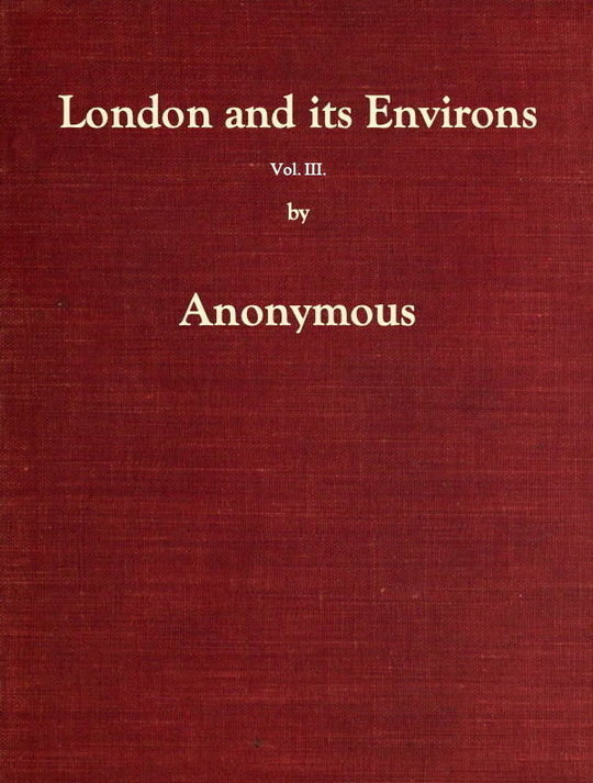London and Its Environs Described, vol. 3 (of 6) Containing an Account of whatever is most remarkable for Grandeur, Elegance, Curiosity or Use