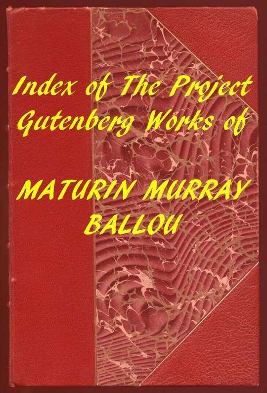 Index of the Project Gutenberg Works of Maturin Murray Ballou