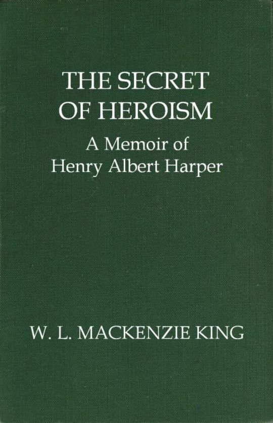 The Secret of Heroism A Memoir of Henry Albert Harper