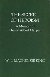 The Secret of Heroism A Memoir of Henry Albert Harper