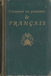 Comment on Prononce le Français Traité complet de prononciation pratique avec le noms propres et les mots étrangers