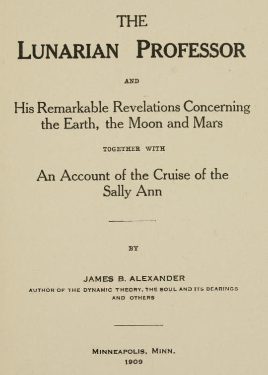 The Lunarian Professor and His Remarkable Revelations Concerning the Earth, the Moon and Mars Together with An Account of the Cruise of the Sally Ann