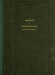 A Memoir of Thomas Bewick Written by himself