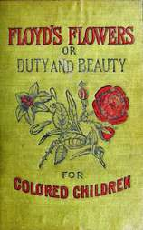 Floyd's Flowers Or Duty and Beauty For Colored Children Being One Hundred Short Stories Gleaned from the Storehouse of Human Knowledge and Experience Simple Amusing Elevating